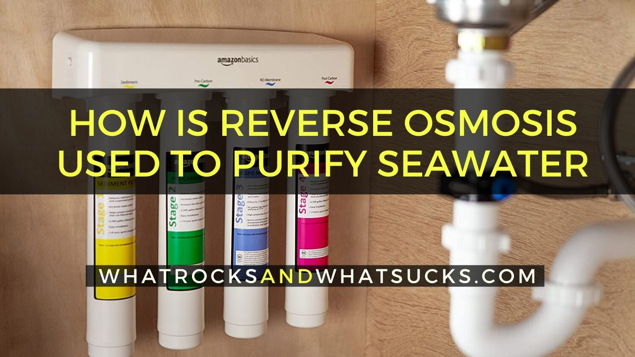 HOW IS REVERSE OSMOSIS USED TO PURIFY SEAWATER